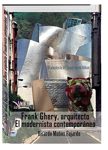 Frank Gehry, arquitecto. El modernista contemporáneo