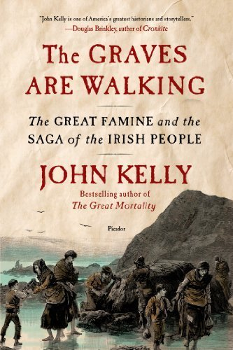 The Graves Are Walking: The Great Famine and the Saga of the Irish People by Kelly, John (2013) Paperback