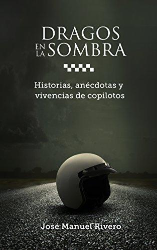 Dragos en la Sombra: Historias, anécdotas y vivencias de copilotos por José Manuel Rivero