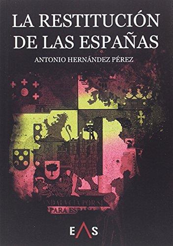 La restitución de las Españas (Prometeo) por Antonio Hernández Pérez