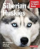 Siberian Huskies: Everyhing About Selection, Care, Nutrition, Behavior, and Training