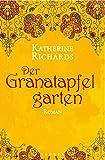 Der Granatapfelgarten: Roman - Katherine Richards