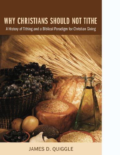 Why Christians Should Not Tithe: A History of Tithing and a Biblical Paradigm for Christian Giving (English Edition)