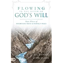 Flowing in the River of God's Will: Your Place of Effortless Trust and Perfect Peace