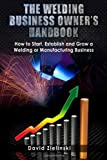 [ The Welding Business Owner'S Hand Book: How To Start, Establish And Grow A Welding Or Manufacturing Business ] By Zielinski, David (Author) [ Aug - 2013 ] [ Paperback ]