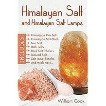 Himalayan Salt and Himalayan Salt Lamps; Himalayan Pink Salt, Himalayan Salt Block, Sea Salt, Bath Salts, Rock Salt Inhalers, Iodized Salt, Salt Lamp Benefits, and much more (English Edition)