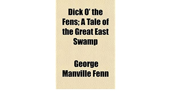 Dick o the Fens A Tale of the Great East Swamp