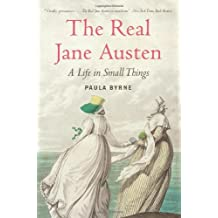 The Real Jane Austen: A Life in Small Things by Paula Byrne (2014-01-07)
