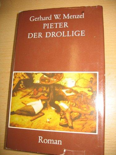 Pieter der Drollige - Roman um Bruegel den Bauernmaler.