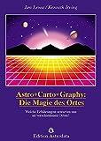 Astro*Carto*Graphy: Die Magie des Ortes: Welche Erfahrungen erwarten uns an verschiedenen Orten? (Edition Astrodata) - Jim Lewis, Ken Irving