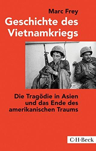 Geschichte des Vietnamkriegs: Die Tragödie in Asien und das Ende des amerikanischen Traums (Beck Paperback 1278)