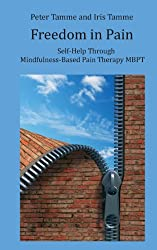 Freedom in Pain: Self-Help Through Mindfulness-Based Pain Therapy MBPT