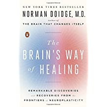 The Brain's Way of Healing: Remarkable Discoveries and Recoveries from the Frontiers of Neuroplasticity (James H. Silberman Book) by Norman Doidge M.D. (2016-01-26)