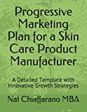 Progressive Marketing Plan for a Skin Care Product Manufacturer: A Detailed Template with Innovative Growth Strategies
