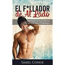 El F*llador de Al Lado: Romance con el Vecino Sinvergüenza y Mujeriego (Novela Romántica y Erótica) (Spanish Edition)