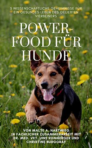 Powerfood für Hunde: 5 wissenschaftliche Geheimnisse für ein gesundes Leben des geliebten Vierbeiners von [Hartwieg, Malte, Romberger, Uwe, Burggraf, Christine]