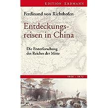 Entdeckungsreisen in China: Die Ersterforschung des Reiches der Mitte 1868-1872 (Edition Erdmann)