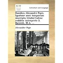 Bucolica Alexandri Popii, (quatuor anni temporum inscripta titulis) Latine reddita: interprete S. Barrett, M.A. ...