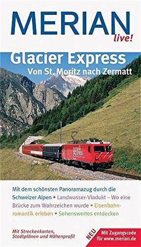 Glacier Express. Von St. Moritz nach Zermatt: Mit dem schönsten Panoramazug durch die Schweizer Alpen. Landwasser-Viadukt - Wo eine Brücke zum ... Sehenswertes entdecken (MERIAN live!)
