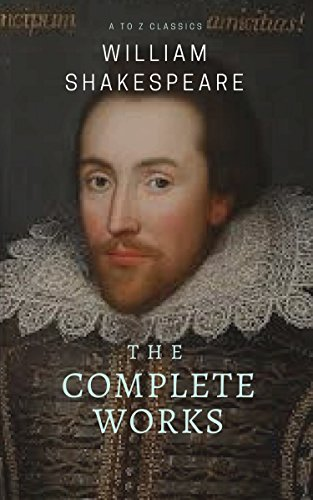 The Complete works of William Shakespeare ( included 150 pictures & Active TOC) (AtoZ Classics)