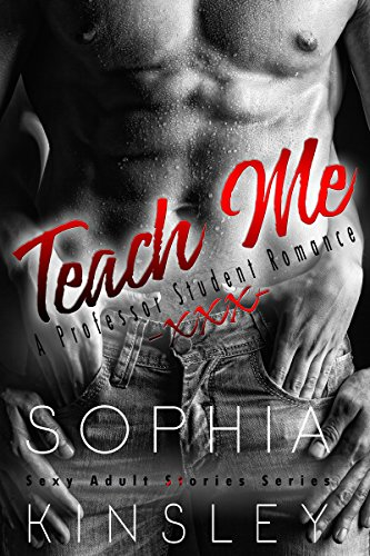 Teach Me: A Professor Student Romance (Sexy Adult Stories Series Book 1) (English Edition) (Top Girl School Naughty)