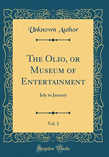 The Olio, or Museum of Entertainment, Vol. 2: July to January (Classic Reprint)