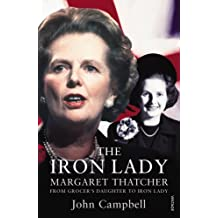 The Iron Lady: Margaret Thatcher: From Grocer's Daughter to Iron Lady by John Campbell (2012-01-05)