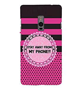 HiFi Designer Phone Back Case Cover OnePlus 2 :: OnePlus Two :: One Plus 2 ( Stay Away from My Phone Quotes )
