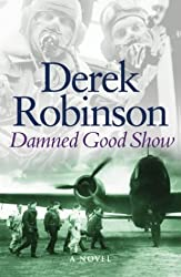 Damned Good Show (CASSELL MILITARY TRADE BOOKS) by Derek Robinson (2002-09-12)