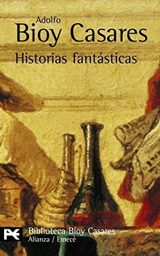 Historias fantásticas (El Libro De Bolsillo - Bibliotecas De Autor - Biblioteca Bioy Casares) por Adolfo Bioy Casares