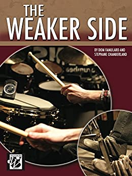 The Weaker Side: The Drummers Workbook for Achieving Technical Balance on the Drum Set par [Famularo, Dom, Stephane Chamberland]