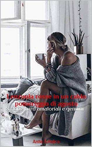 scaricare ebook gratis Lenzuola rosse in un caldo pomeriggio di agosto: 8 storie hard amatoriali e genuini PDF Epub