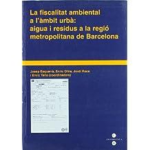 Fiscalitat ambiental a l'àmbit urbà, La: aigua i residus a la regió metropolitana de Barcelona