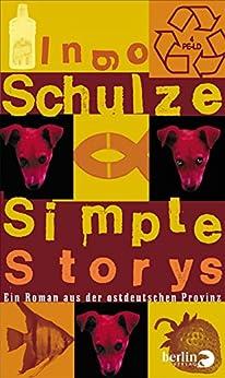 Simple Stories: Ein Roman aus der ostdeutschen Provinz (German Edition) by [Schulze, Ingo]