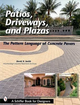 [(Patios, Driveways and Plazas : The Pattern Language of Concrete Pavers)] [By (author) David Smith] published on (July, 2007)
