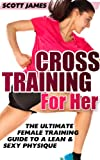 Image de Workouts For Women: Cross Training for Her: The Ultimate Female Training Guide f