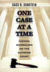 One Case at a Time: Judicial Minimalism on the Supreme Court by Cass Sunstein (1999-02-26)
