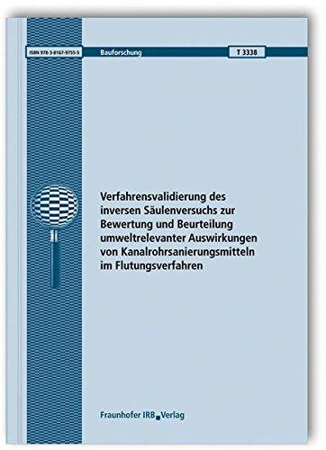 Verfahrensvalidierung des inversen Säulenversuchs zur Bewertung und Beurteilung umweltrelevanter Auswirkungen von Kanalrohrsanierungsmitteln im Flutungsverfahren. Abschlussbericht. (Bauforschung)