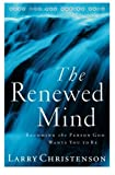 The Renewed Mind: Becoming the Person God Wants You to Be by Larry Christenson (2001-01-01)
