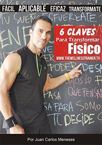 6 Claves Para La Transformación Física: Facil, aplicable,eficaz, transformate