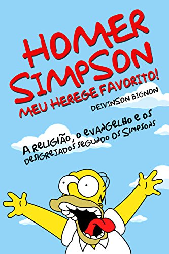 HOMER SIMPSON, MEU HEREGE FAVORITO: A religião, o evangelho e os desigrejados segundo Os Simpsons (Portuguese Edition) por Deivinson Bignon