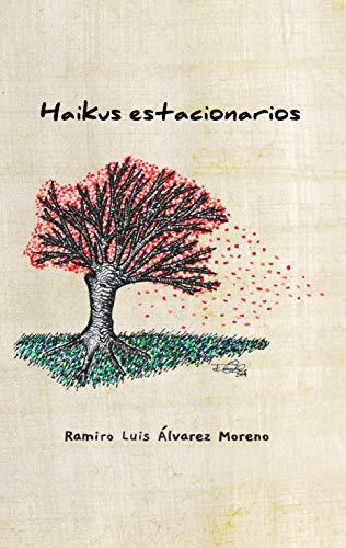 Haikus estacionarios eBook: Álvarez Moreno, Ramiro, Álvarez Moreno ...