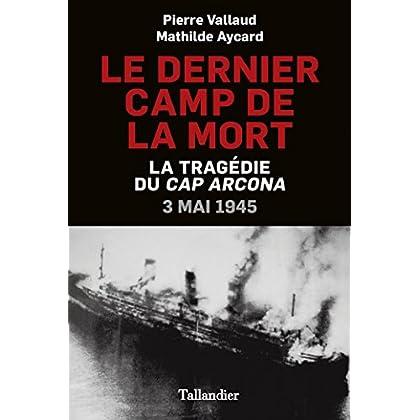 Le dernier camp de la mort: La tragédie du cap Arcona : 3 mai 1945