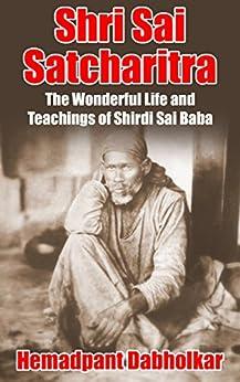 Shri Sai Satcharitra: The Wonderful Life and Teachings of Shirdi Sai Baba by [Dabholkar, Hemadpant]