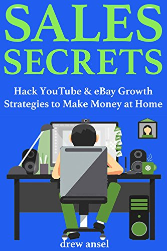 Sales Secrets - 2018 Internet Marketing: Hack YouTube & eBay Growth Strategies to Make Money at Home