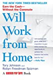 Will Work from Home: Make the Leap to Earn the Cash--Without the Commute