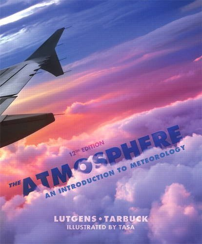 The Atmosphere: An Introduction to Meteorology (12th Edition) by Frederick K. Lutgens (2012-01-06)