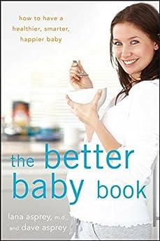 The Better Baby Book: How to Have a Healthier, Smarter, Happier Baby par [Asprey, Lana, Asprey, David]
