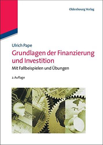 Grundlagen der Finanzierung und Investition: Mit Fallbeispielen und Übungen