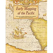 Early Mapping of the Pacific: The Epic Story of Seafarers, Adventurers and Cartographers Who Mapped the Earth's Greatest Ocean